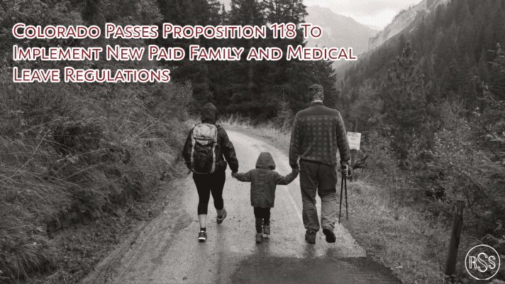 Colorado Passes Proposition 118 To Implement New Paid Family and Medical Leave Regulations