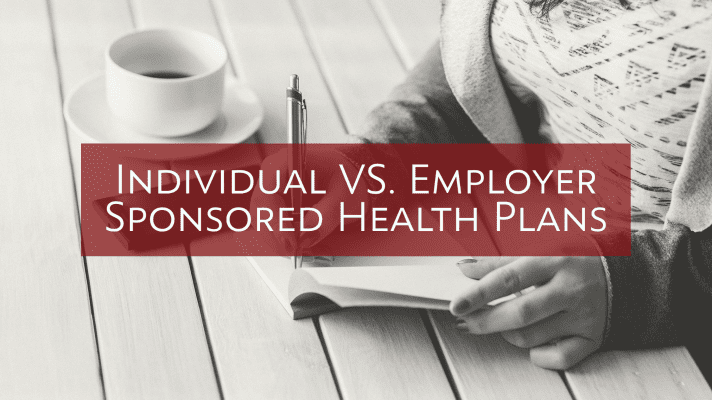 Individual VS. Employer Sponsored Health Insurance Plans